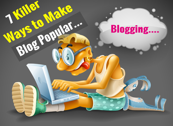 7 Ways To Make Your Blog Popular Guide